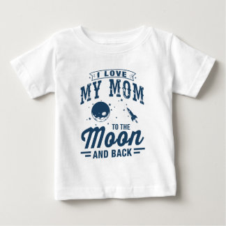 I Love My Mom To The Moon And Back Baby T-Shirt