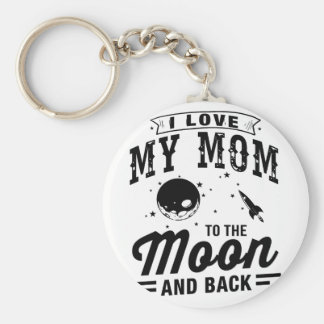 I Love My Mom To The Moon And Back Keychain