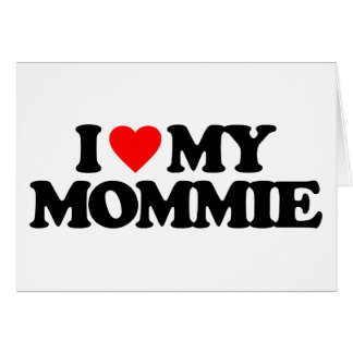 I LOVE MY MOMMIE CARDS