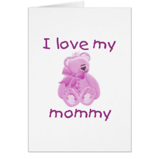 I love my mommy (pink bear) note card