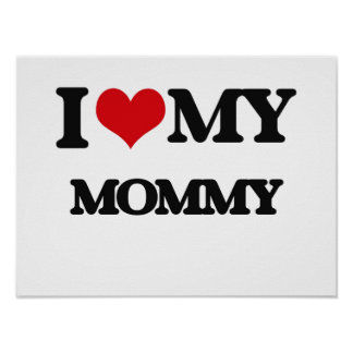 I love my Mommy Poster