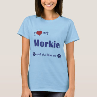 I Love My Morkie (Female Dog) T-Shirt
