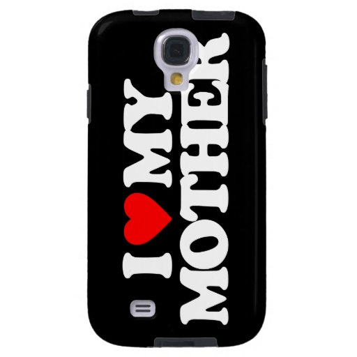 I LOVE MY MOTHER GALAXY S4 CASE