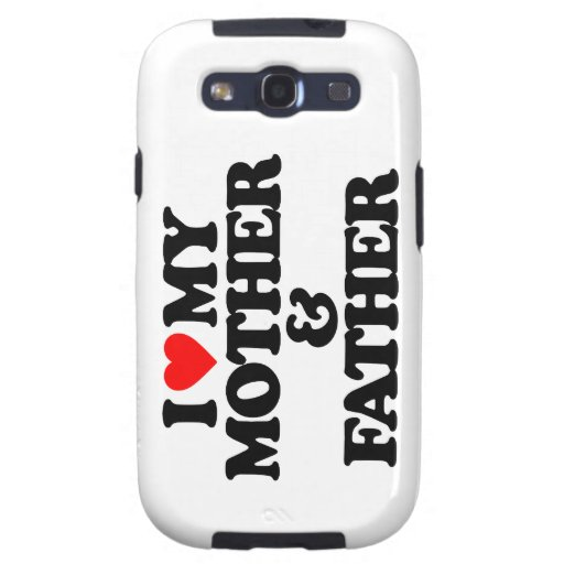 I LOVE MY MOTHER & FATHER SAMSUNG GALAXY S3 CASES