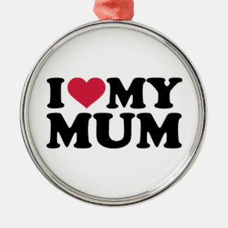 I love my mum metal ornament