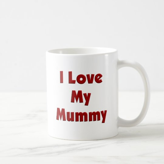 I Love My Mummy Coffee Mug
