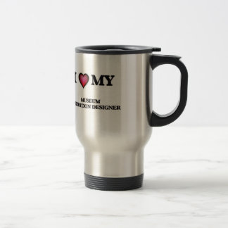 I love my Museum Exhibition Designer Travel Mug