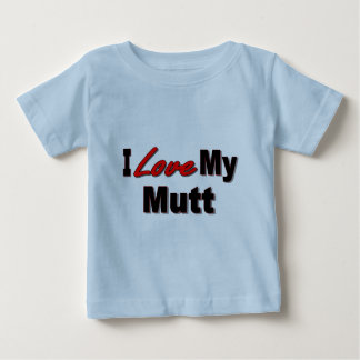 I Love My Mutt Dog Gifts and Apparel Baby T-Shirt