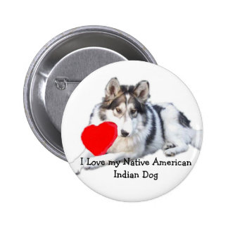 I Love my Native American Indian Dog 2 Inch Round Button