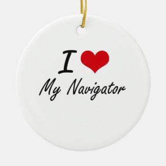 I Love My Navigator Ceramic Ornament