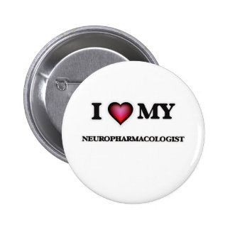 I love my Neuropharmacologist 2 Inch Round Button