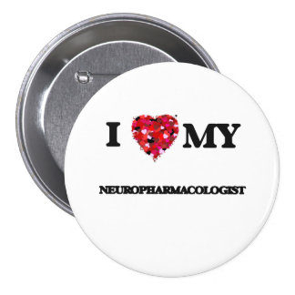 I love my Neuropharmacologist 3 Inch Round Button