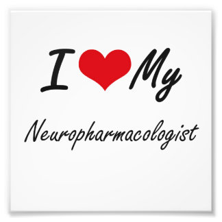 I love my Neuropharmacologist Art Photo
