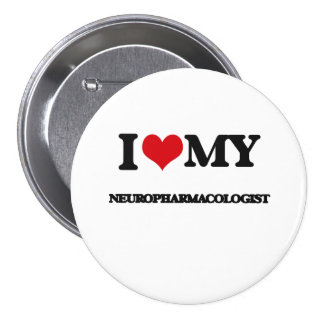 I love my Neuropharmacologist Pinback Button