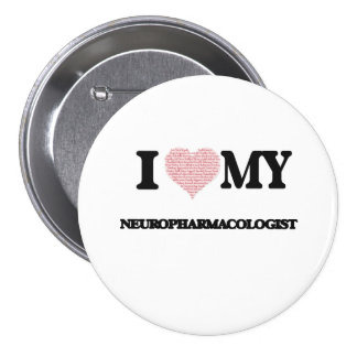 I love my Neuropharmacologist (Heart Made from Wor 3 Inch Round Button