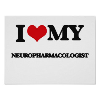 I love my Neuropharmacologist Poster