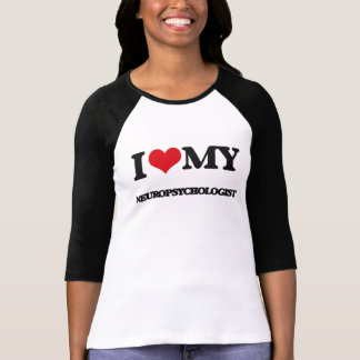 I love my Neuropsychologist T-Shirt