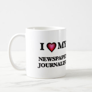 I love my Newspaper Journalist Coffee Mug