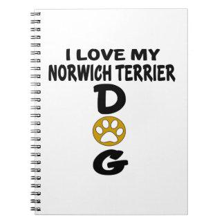 I Love My Norwich Terrier Dog Designs Spiral Note Books
