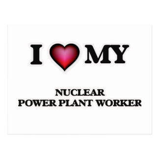 I love my Nuclear Power Plant Worker Postcard