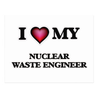I love my Nuclear Waste Engineer Postcard