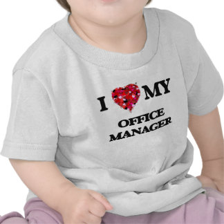 I love my Office Manager T Shirt