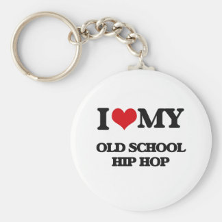 I Love My OLD SCHOOL HIP HOP Key Chains