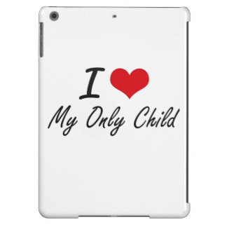 I Love My Only Child Cover For iPad Air