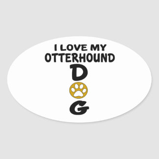 I Love My Otterhound Dog Designs Oval Sticker