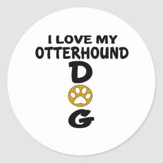 I Love My Otterhound Dog Designs Round Sticker