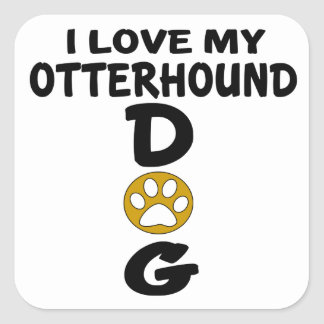 I Love My Otterhound Dog Designs Square Sticker
