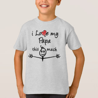 I love my Papa! T-Shirt
