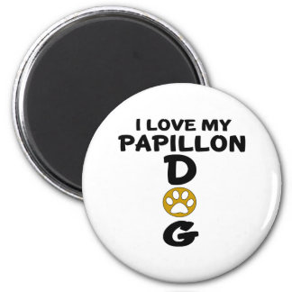 I Love My Papillon Dog Designs 2 Inch Round Magnet