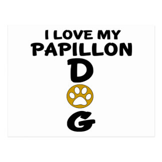 I Love My Papillon Dog Designs Postcard