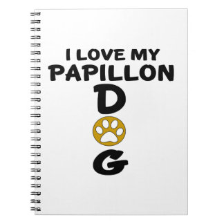 I Love My Papillon Dog Designs Spiral Note Book