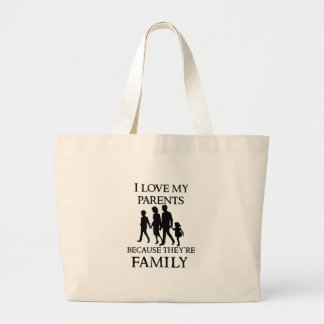 I Love My Parents Because They Are My Family Large Tote Bag