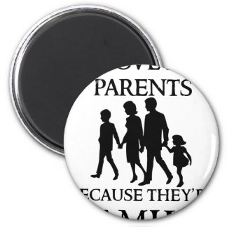 I Love My Parents Because They Are My Family Magnet