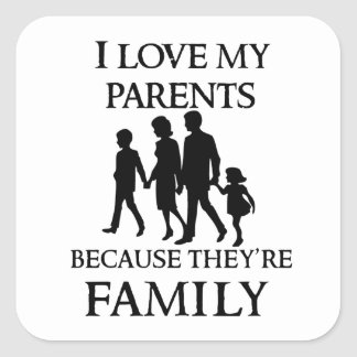 I Love My Parents Because They Are My Family Square Sticker
