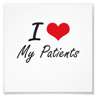 I Love My Patients Photo Print
