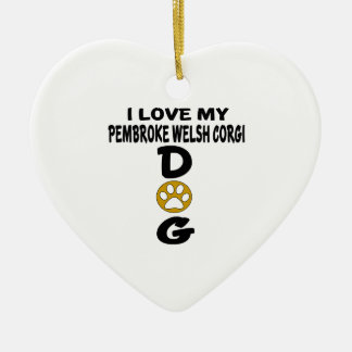 I Love My pembroke welsh corgi Dog Designs Ceramic Heart Ornament