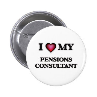I love my Pensions Consultant 2 Inch Round Button