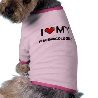 I love my Pharmacologist Pet T Shirt