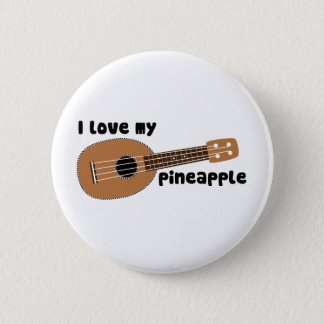 I Love My Pineapple Ukulele 2 Inch Round Button