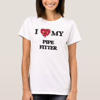 I love my Pipe Fitter T-Shirt