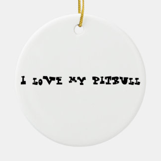 I love my pitbull ceramic ornament