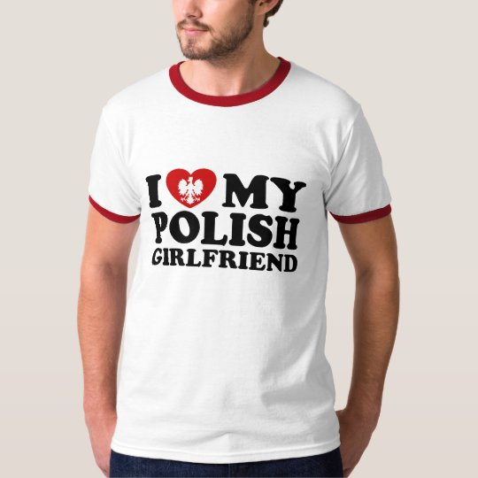 I Love My Polish Girlfriend T-Shirt