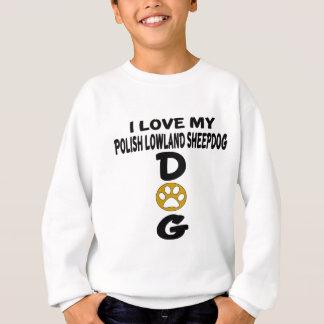 I Love My Polish Lowland Sheepdog Dog Designs Sweatshirt