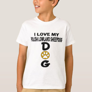 I Love My Polish Lowland Sheepdog Dog Designs T-Shirt