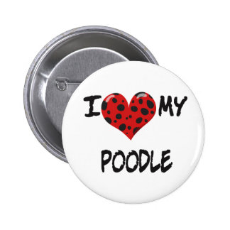 I love my Poodle 2 Inch Round Button