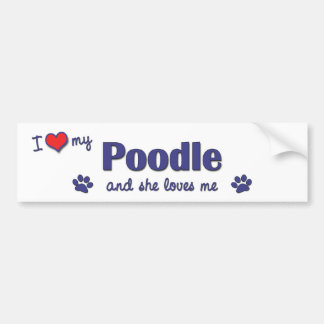 I Love My Poodle (Female Dog) Bumper Stickers